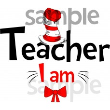 Teacher I am iron on transfer, Cat in the Hat iron on transfer for teachers,(3s)